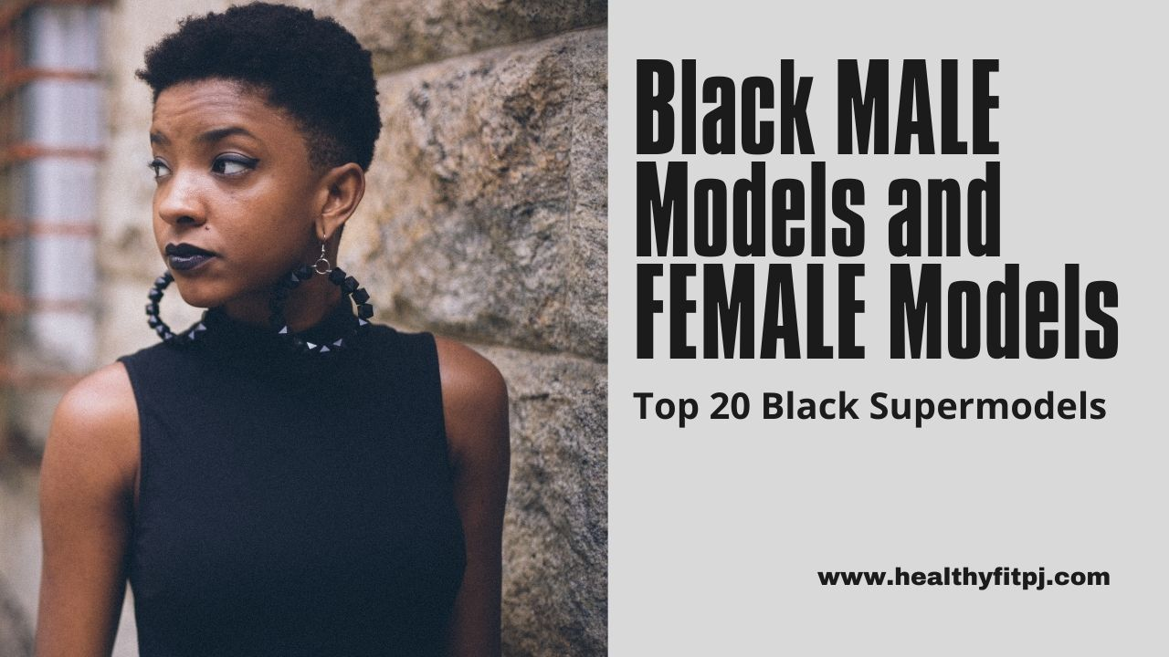 Black MALE Models and FEMALE Models – Top 20 Black Supermodels
