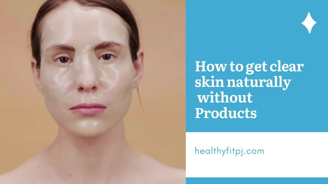 How to get clear skin naturally without products