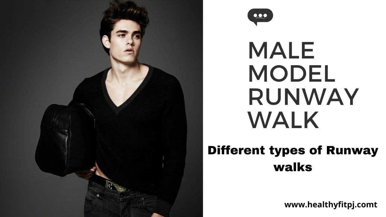 Male Model Runway Walk – Different types of Runway walks