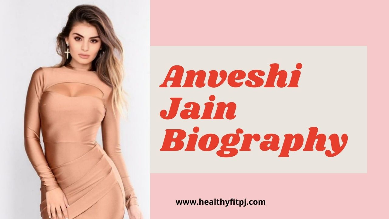 Anveshi Jain Biography