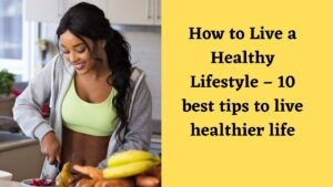 How to Live a Healthy Lifestyle