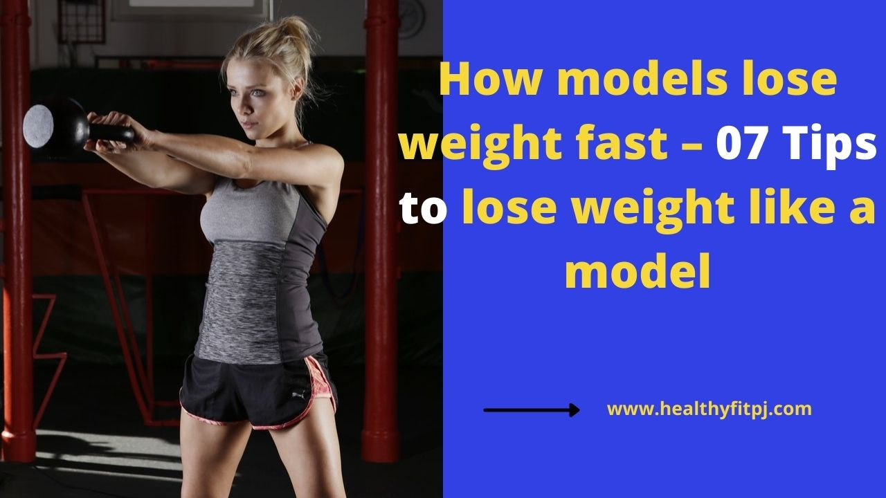 How models lose weight fast – 07 Tips to lose weight like a model