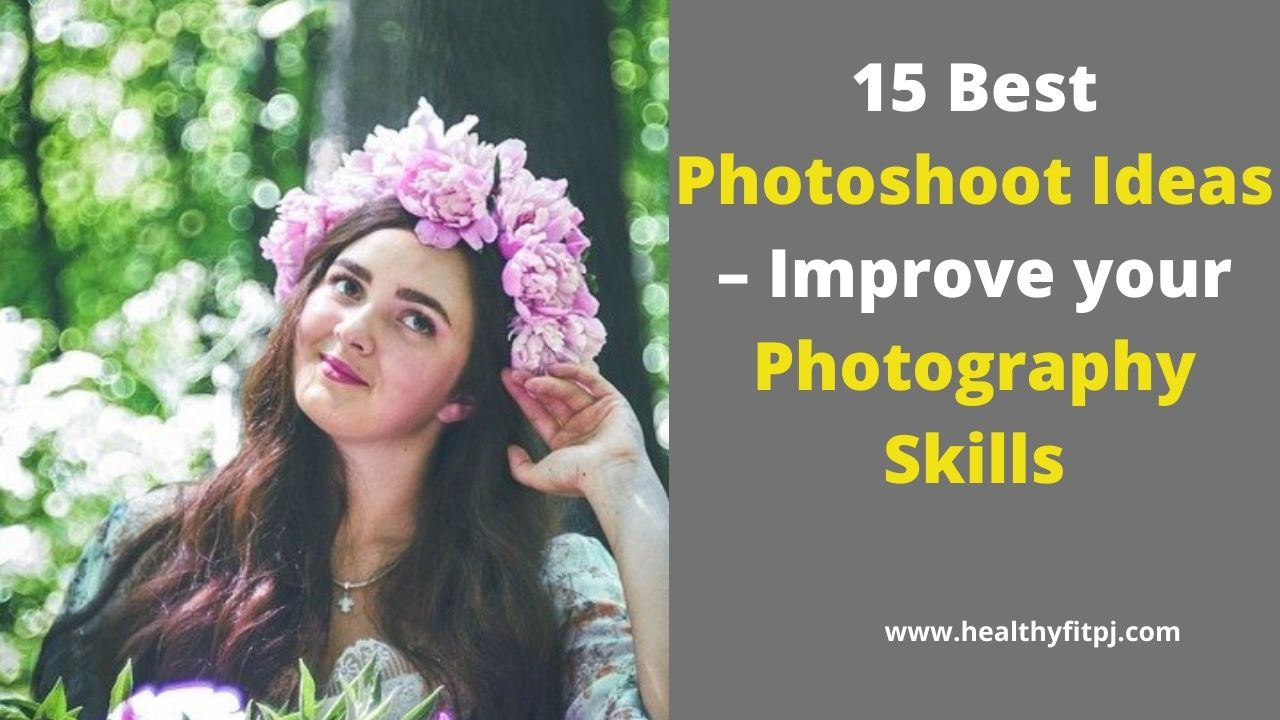 15 Best Photoshoot Ideas to Improve your Photography Skills