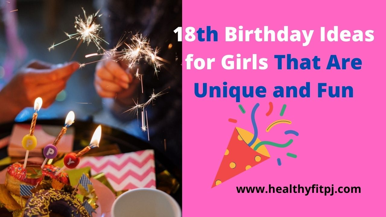 18th Birthday Ideas for Girls That Are Unique and Fun