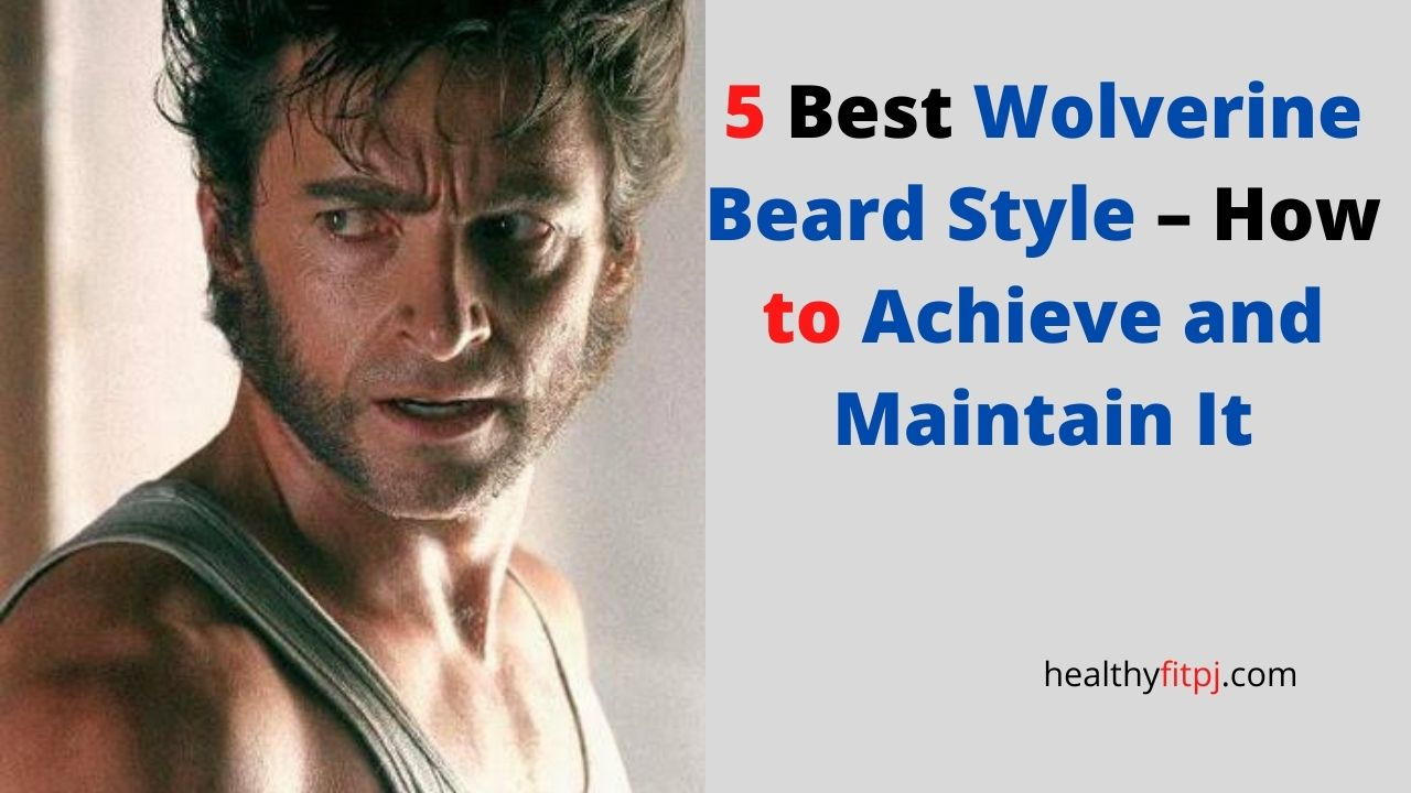 5 Best Wolverine Beard Style How to Achieve and Maintain It