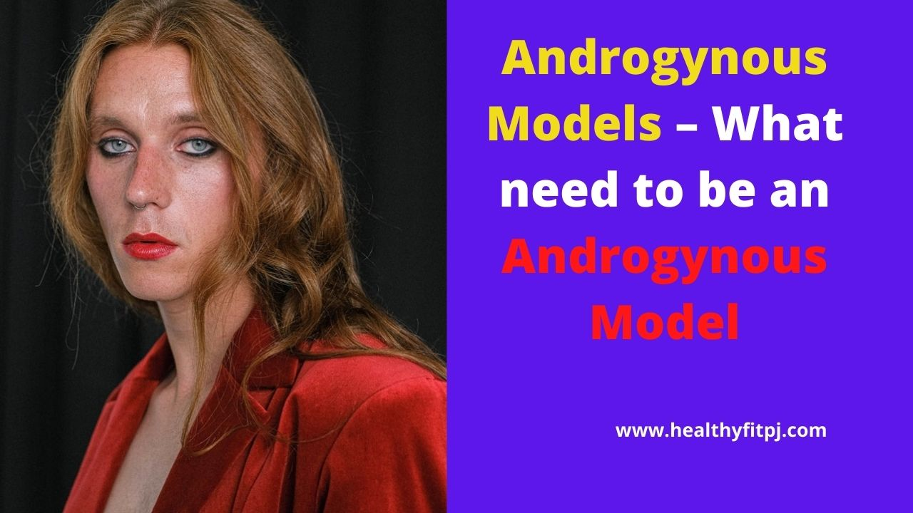 Androgynous Models What need to be an Androgynous Model