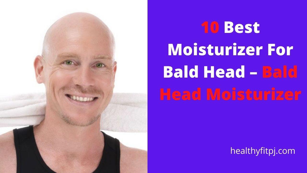10 Best Moisturizer For Bald Head – Bald Head Moisturizer