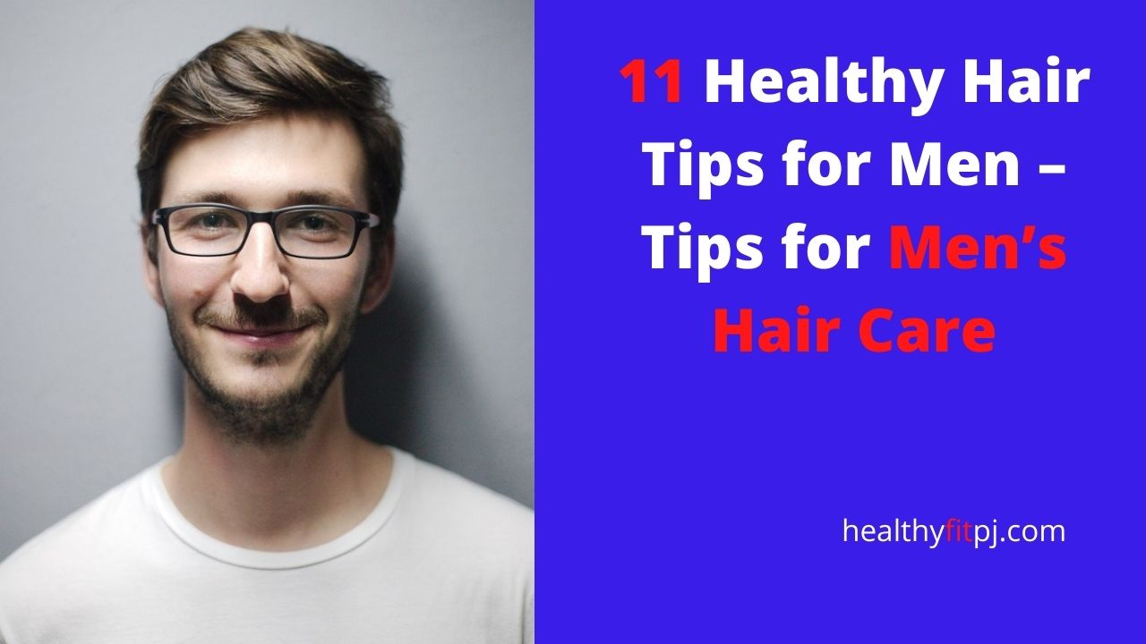 11 Healthy Hair Tips for Men – Tips for Men's Hair Care