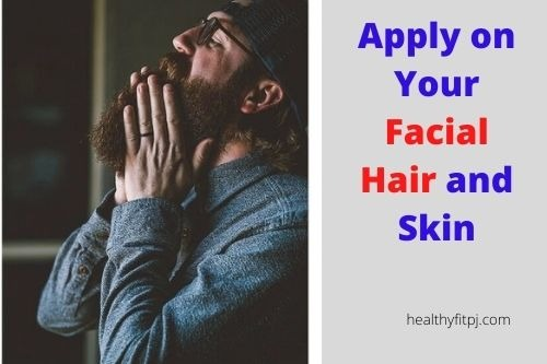 Apply on Your Facial Hair and Skin