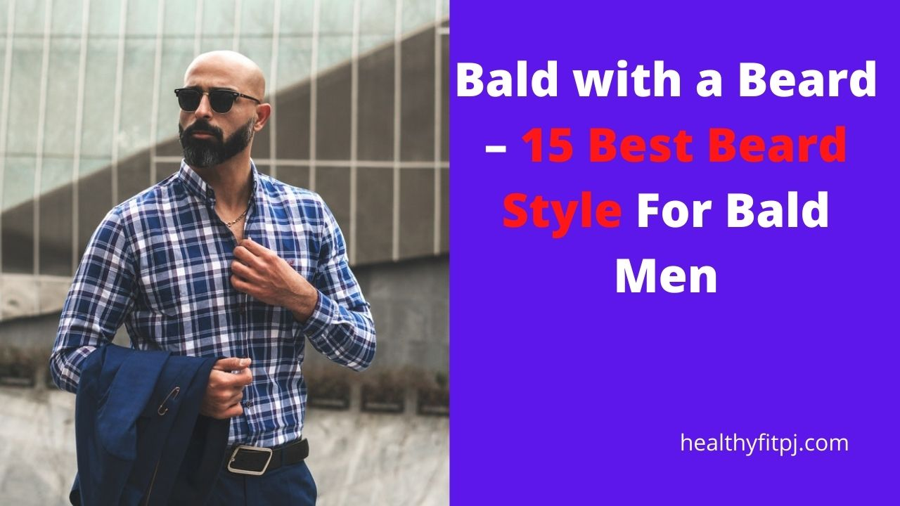 Bald with a Beard – 15 Best Beard Style For Bald Men