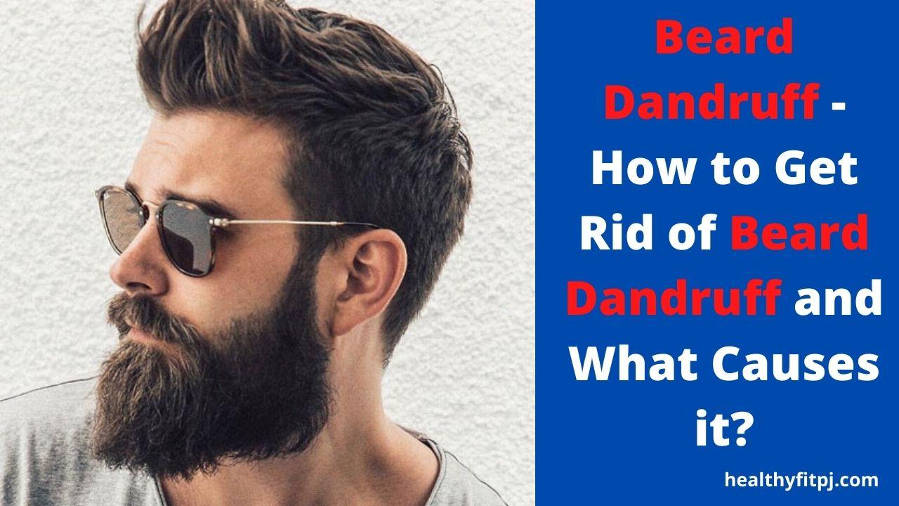 Beard Dandruff - How to Get Rid of Beard Dandruff and What Causes it?