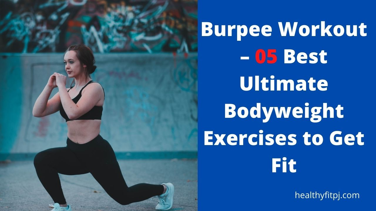 Burpee Workout – 05 Best Ultimate Bodyweight Exercises to Get Fit
