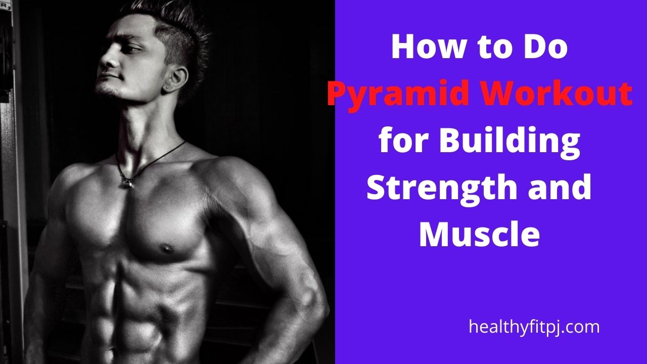 How to Do Pyramid Workout for Building Strength and Muscle