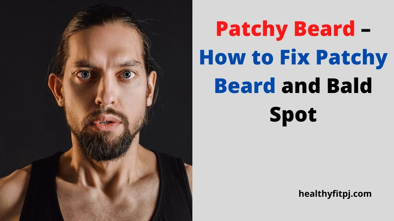 Patchy Beard – How to Fix Patchy Beard and Bald Spot