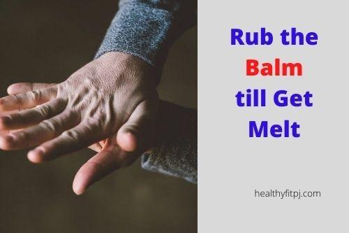 Rub the Balm till Get Melt