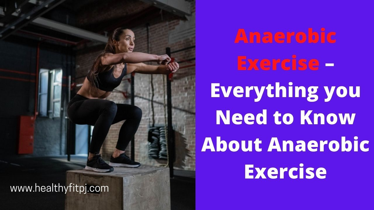 Anaerobic Exercise– Everything you Need to Know About Anaerobic Exercise