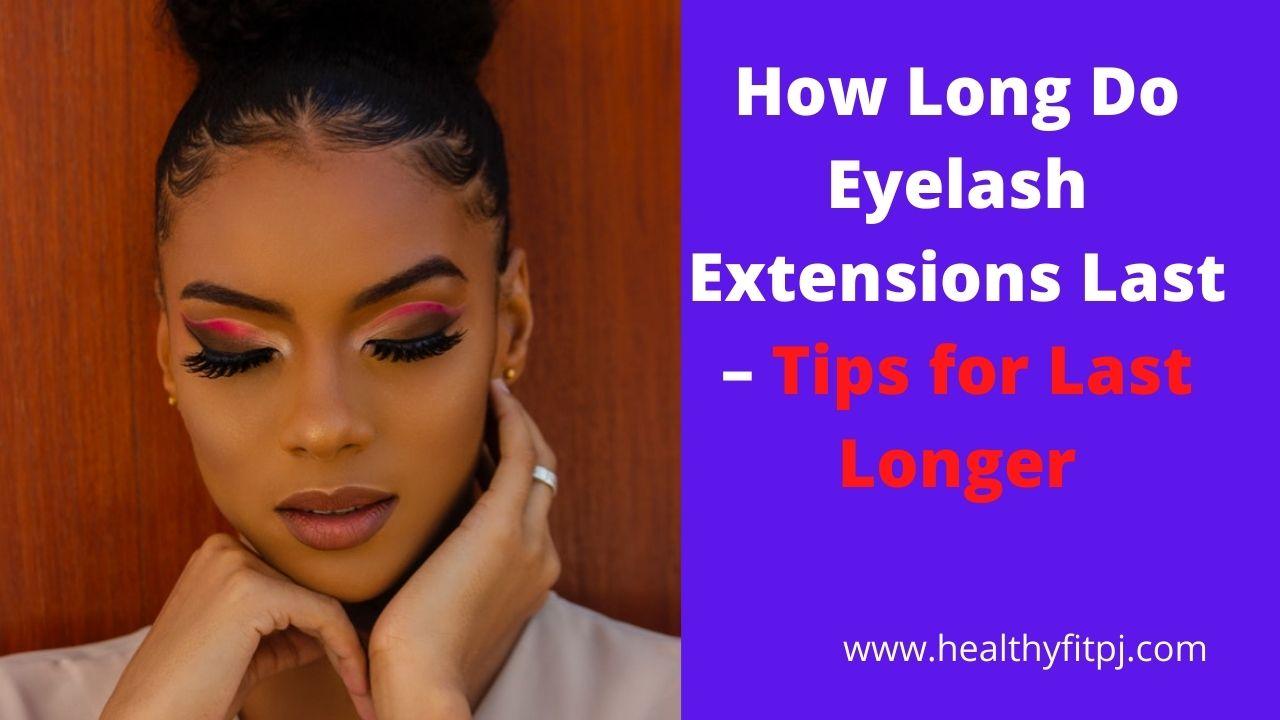 How Long Do Eyelash Extensions Last – Tips for Last Longer