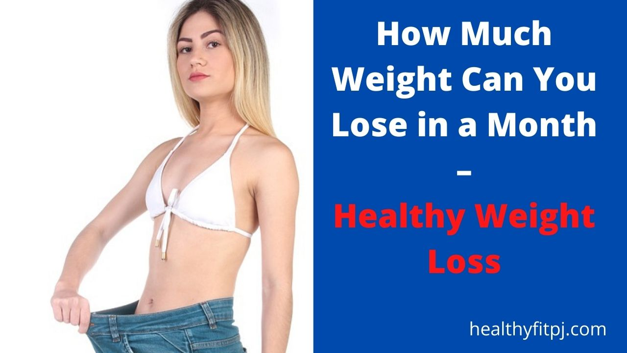 How Much Weight Can You Lose in a Month – Healthy Weight Loss