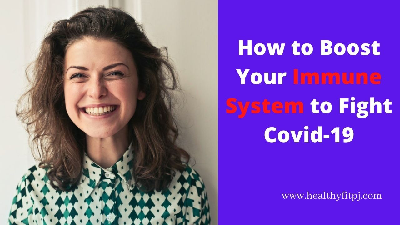 How to Boost Your Immune System to Fight Covid-19