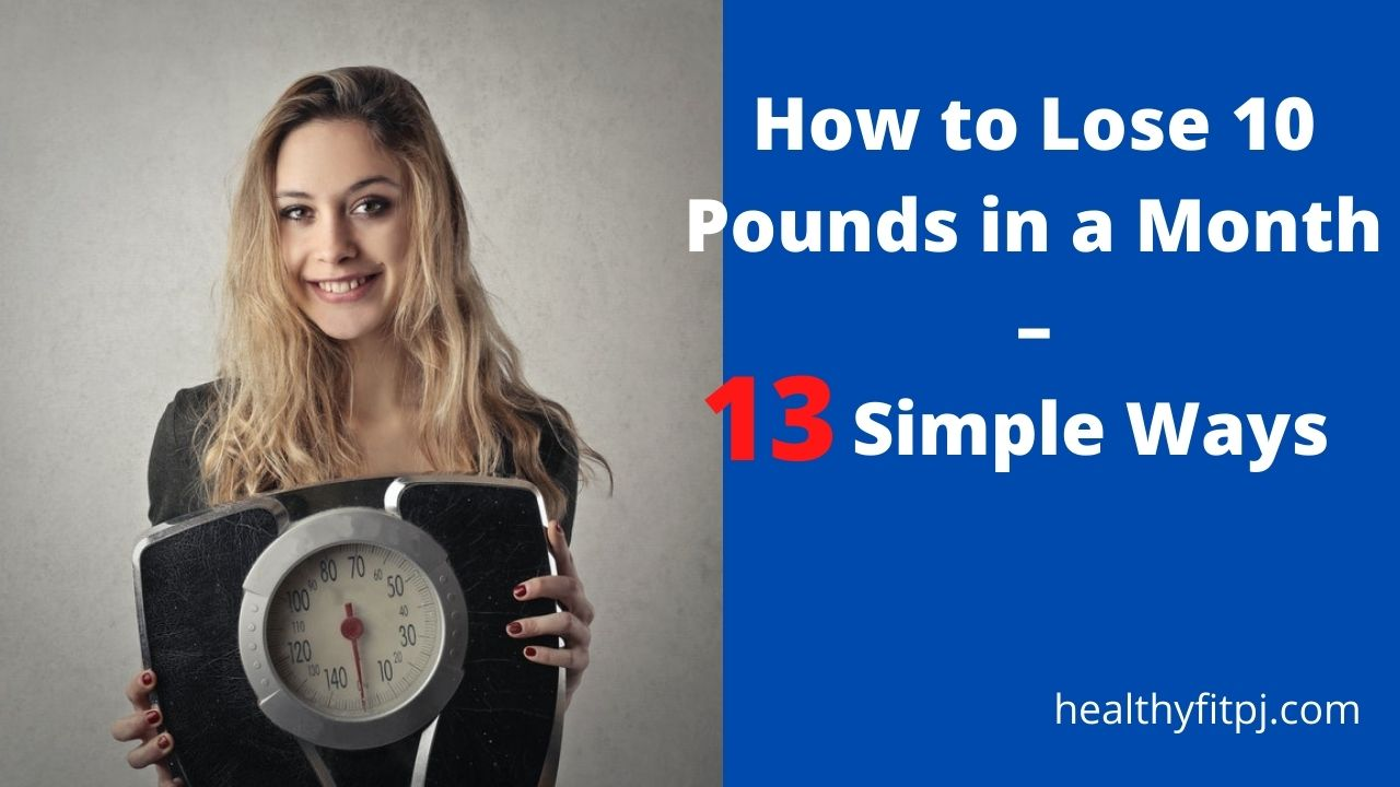 How to Lose 10 Pounds in a Month – 13 Simple Ways