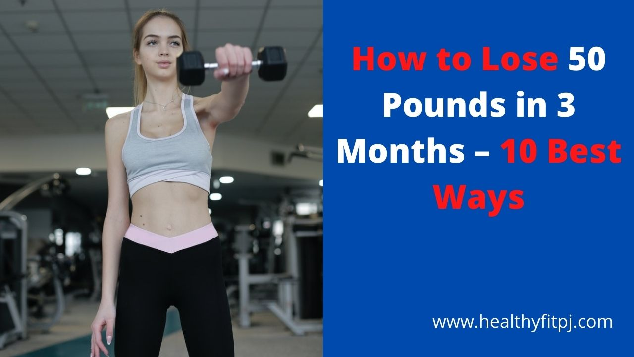 How to Lose 50 Pounds in 3 Months – 10 Best Ways