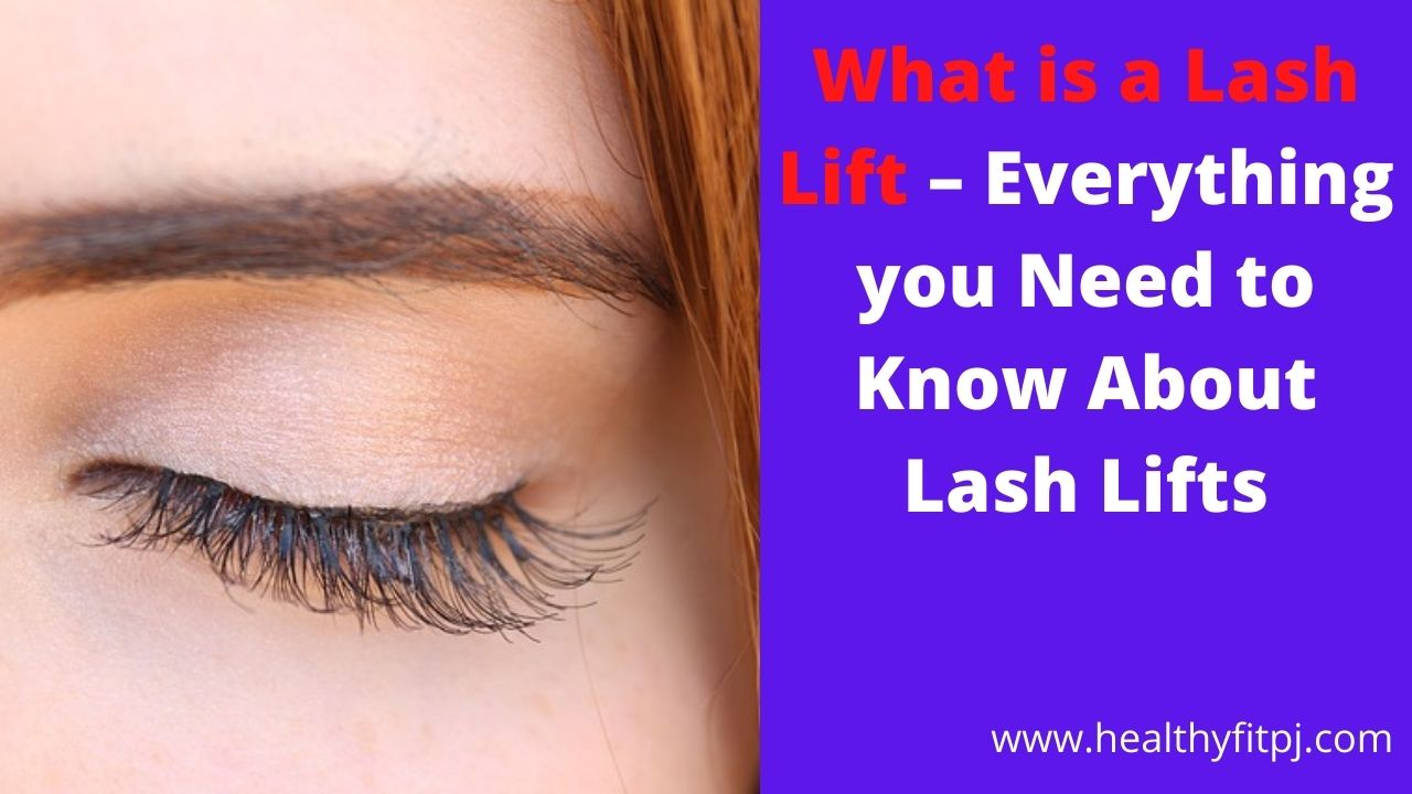 What is a Lash Lift – Everything you Need to Know About Lash Lifts