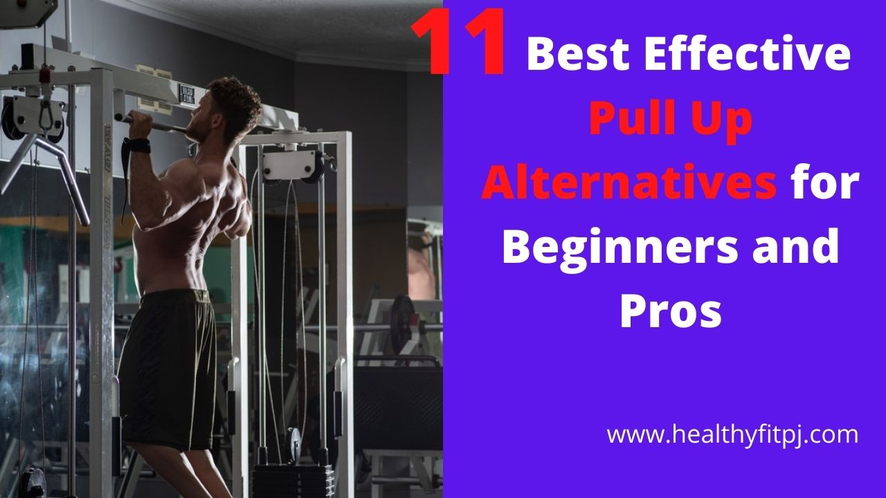 11 Best Effective Pull Up Alternatives for Beginners and Pros