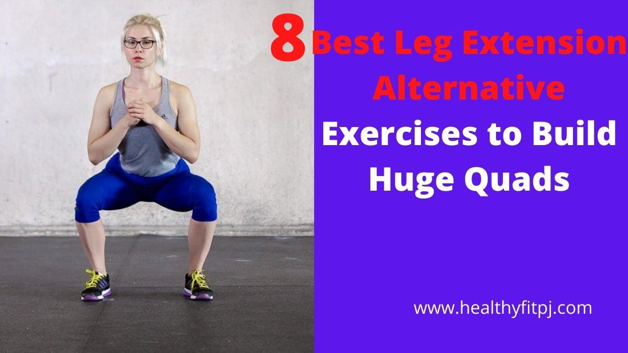 8 Best Leg Extension Alternative Exercises to Build Huge Quads
