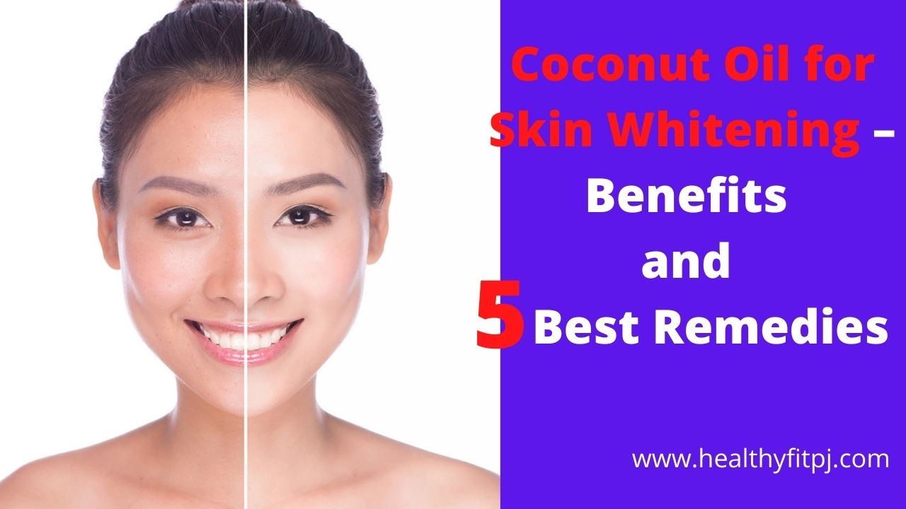 Coconut Oil for Skin Whitening – Benefits and 5 Best Remedies