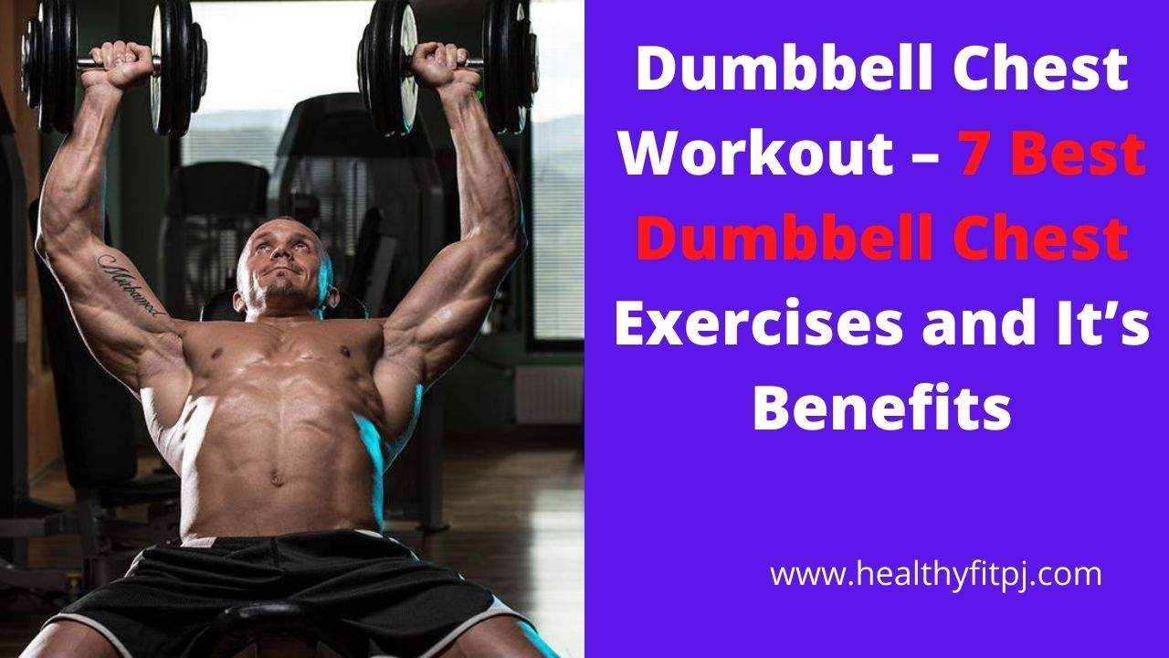 Dumbbell Chest Workout – 7 Best Dumbbell Chest Exercises and It's Benefits