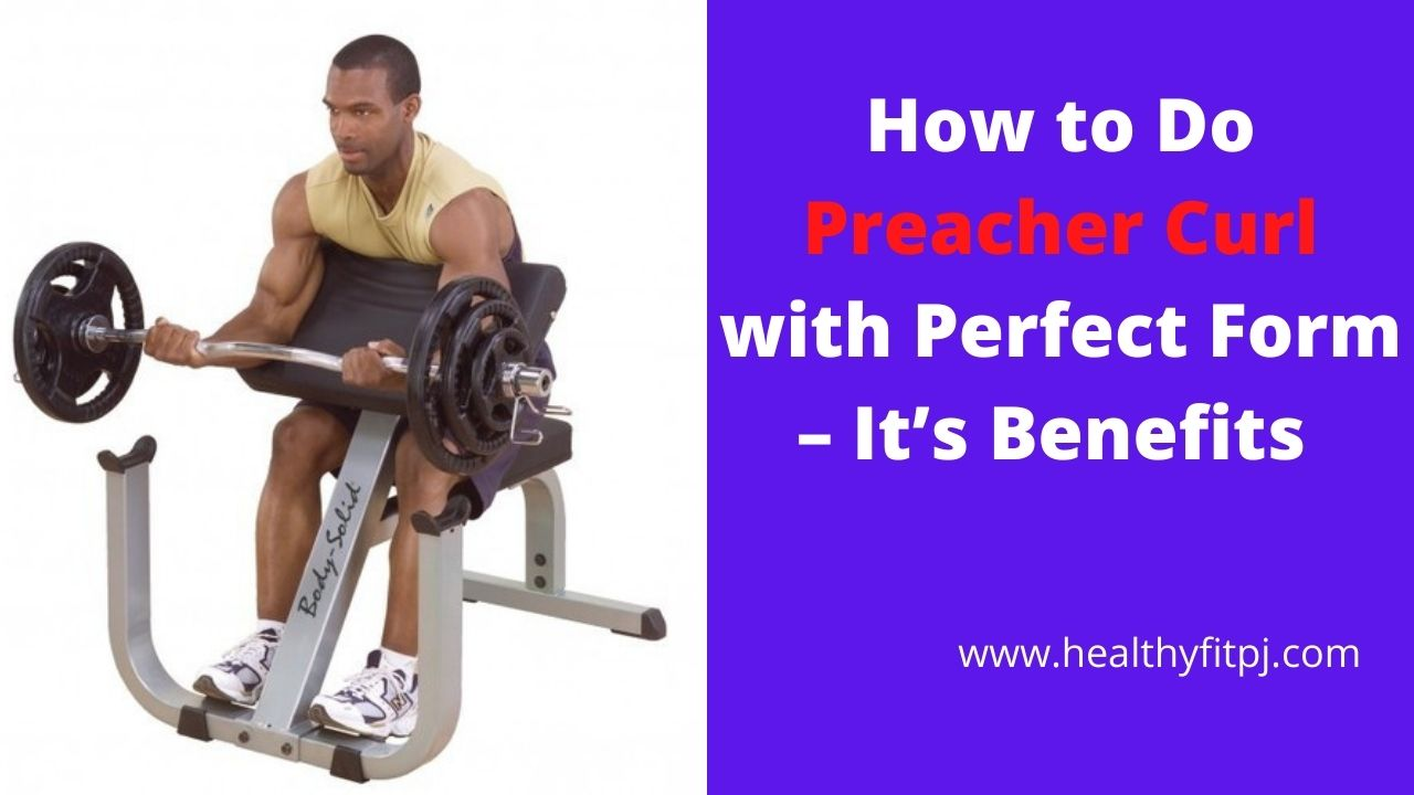 How to Do Preacher Curl with Perfect Form – It's Benefits