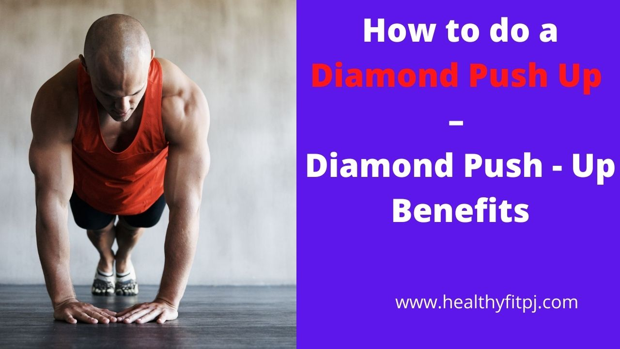 How to do a Diamond Push Up – Diamond Push-Up Benefits