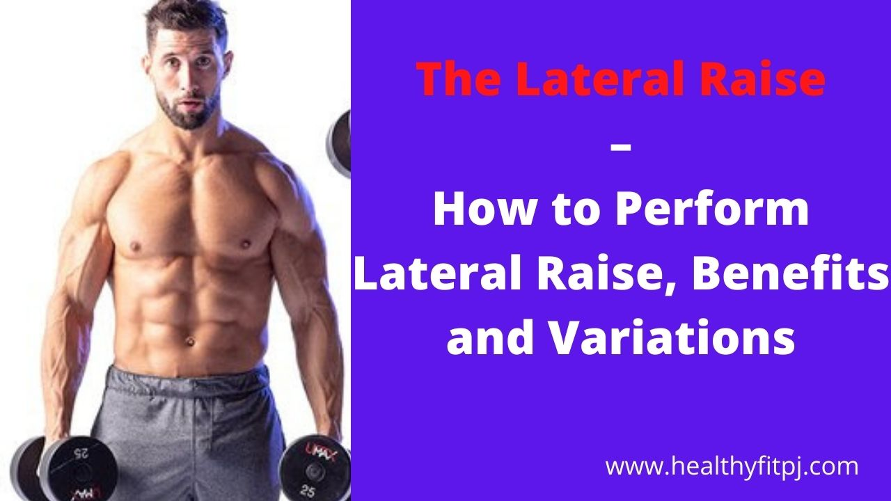 The Lateral Raise – How to Perform Lateral Raise, Benefits and Variations