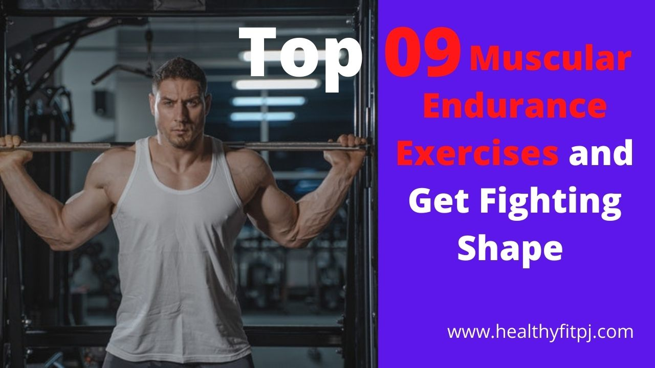 Top 9 Muscular Endurance Exercises and Get Fighting Shape