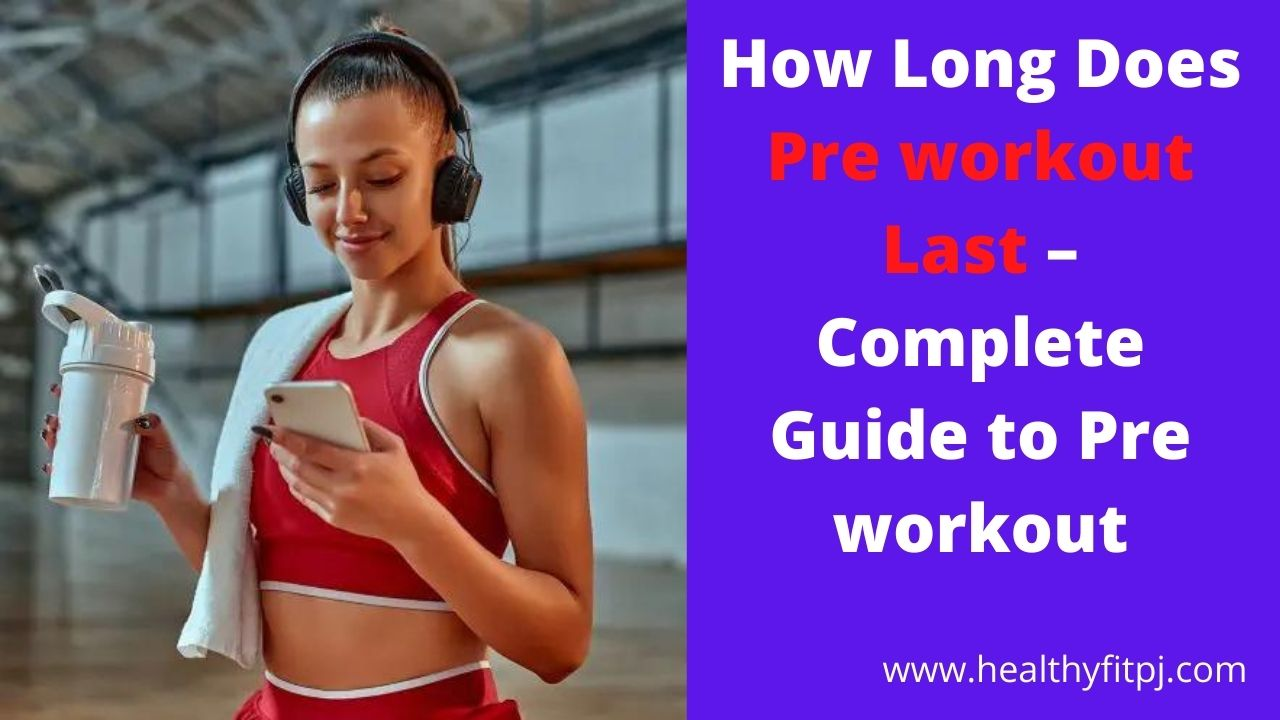 How Long Does Pre workout Last – Complete Guide to Pre workout