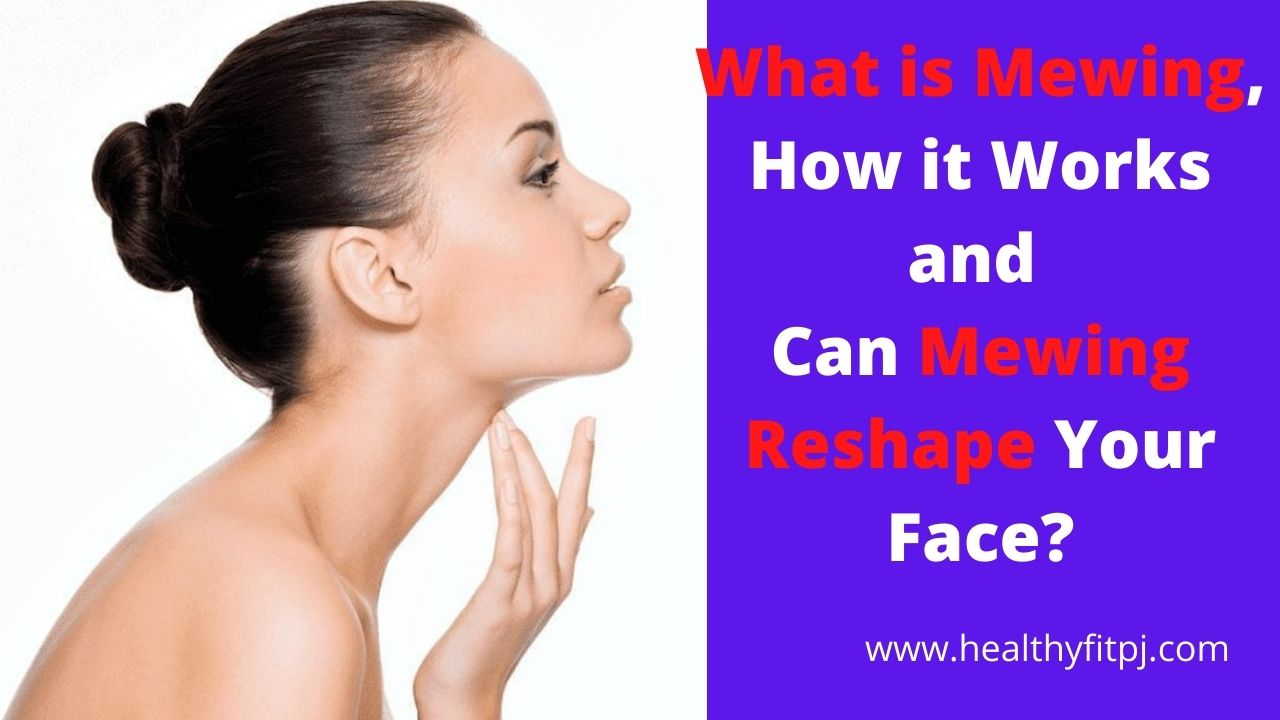 What is Mewing, How it Works and Can Mewing Reshape Your Face?